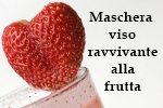 Maschera viso ravvivante alla frutta fai da te