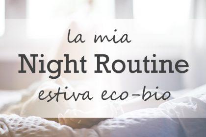 La mia night routine estiva & i prodotti che sto usando di più!
