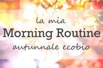 La mia Morning Routine autunnale